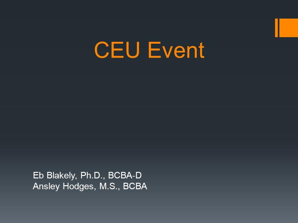 CEU Event Eb Blakely, Ph.D., BCBA-D Ansley Hodges, M.S., BCBA