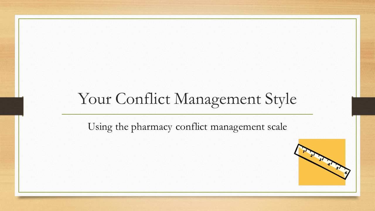 Your Conflict Management Style Using the pharmacy conflict management scale