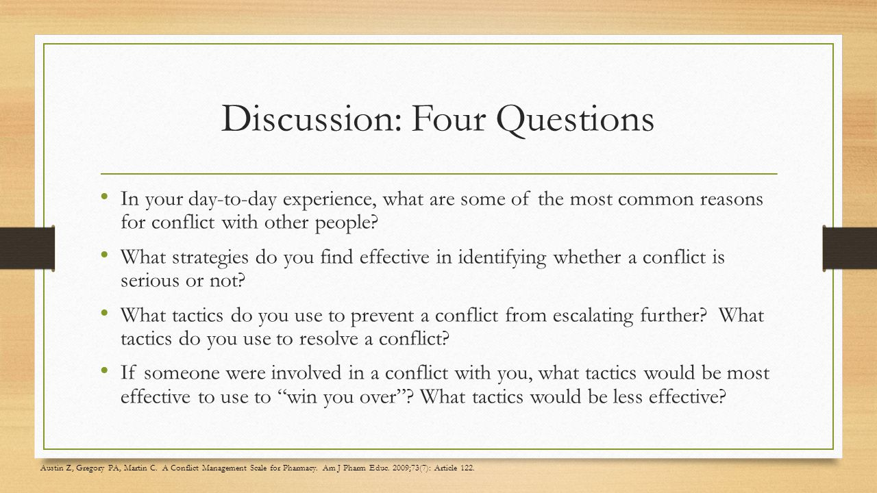 Discussion: Four Questions In your day-to-day experience, what are some of the most common reasons for conflict with other people.