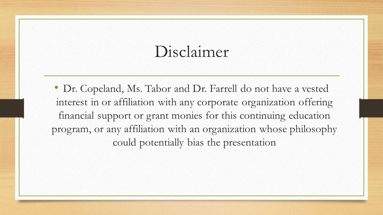 Disclaimer Dr. Copeland, Ms. Tabor and Dr.