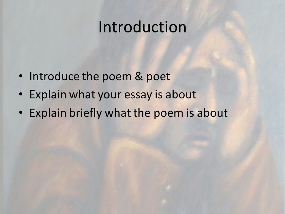 Introduction Introduce the poem & poet Explain what your essay is about Explain briefly what the poem is about