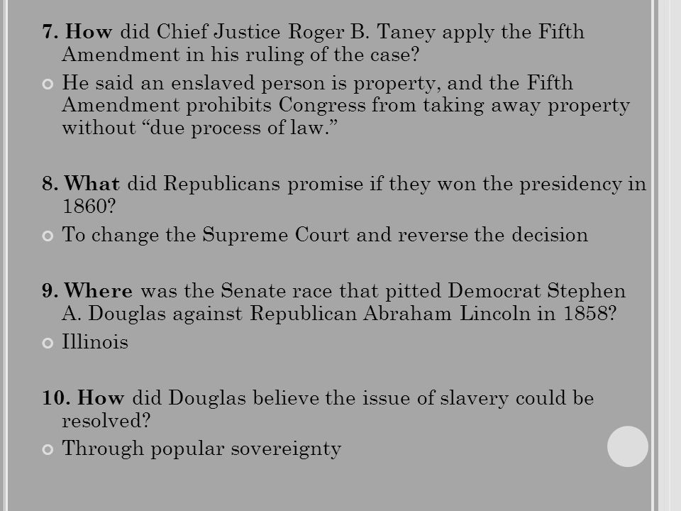 7. How did Chief Justice Roger B. Taney apply the Fifth Amendment in his ruling of the case.