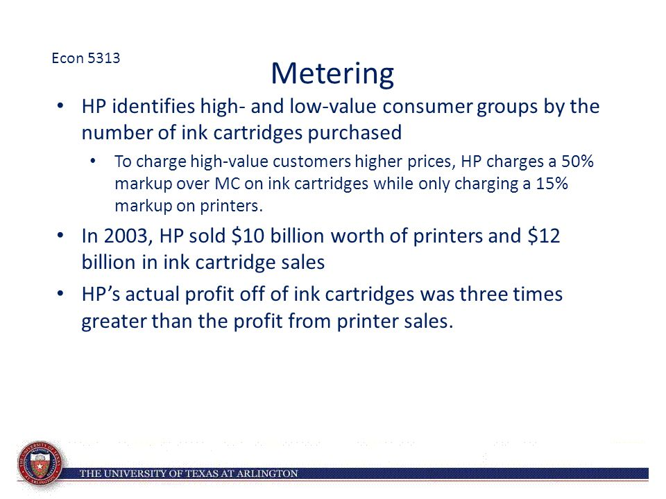 Metering HP identifies high- and low-value consumer groups by the number of ink cartridges purchased To charge high-value customers higher prices, HP