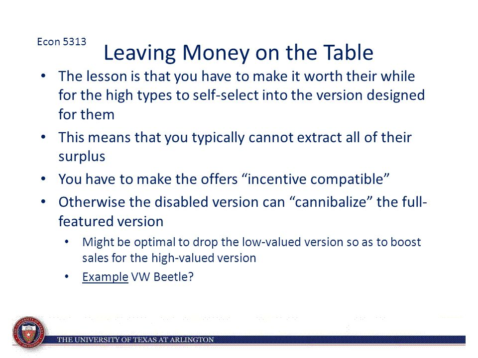 Leaving Money on the Table The lesson is that you have to make it worth their while for the high types to self-select into the version designed for th