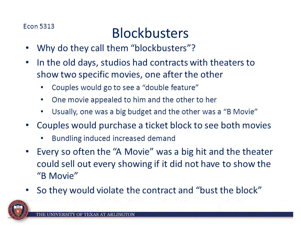 "Blockbusters Why do they call them ""blockbusters""? In the old days, studios had contracts with theaters to show two specific movies, one after the oth"