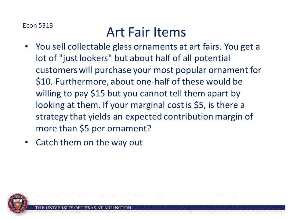 Art Fair Items You sell collectable glass ornaments at art fairs. You get a lot of