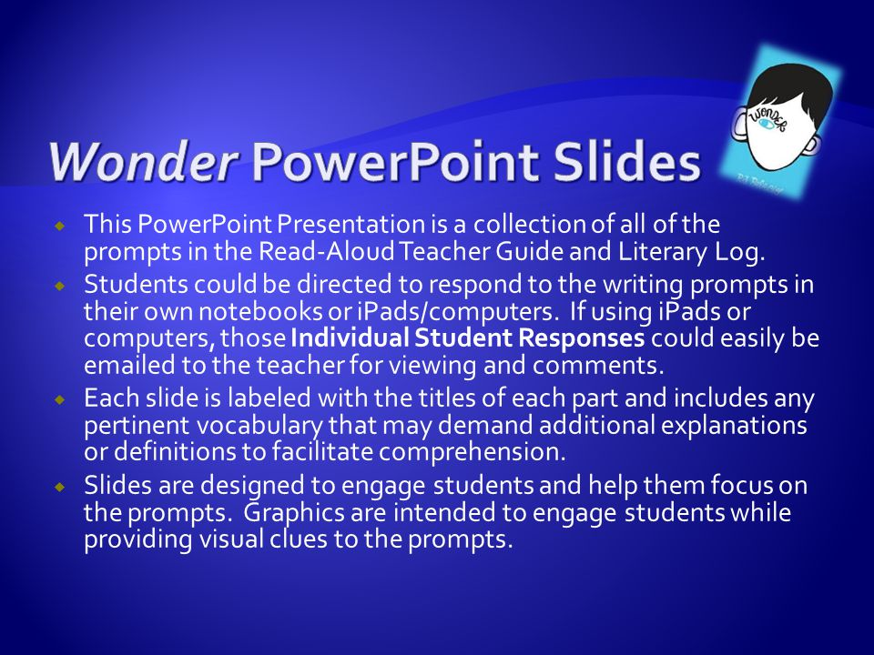  This PowerPoint Presentation is a collection of all of the prompts in the Read-Aloud Teacher Guide and Literary Log.  Students could be directed to