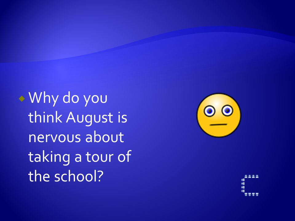  Why do you think August is nervous about taking a tour of the school?