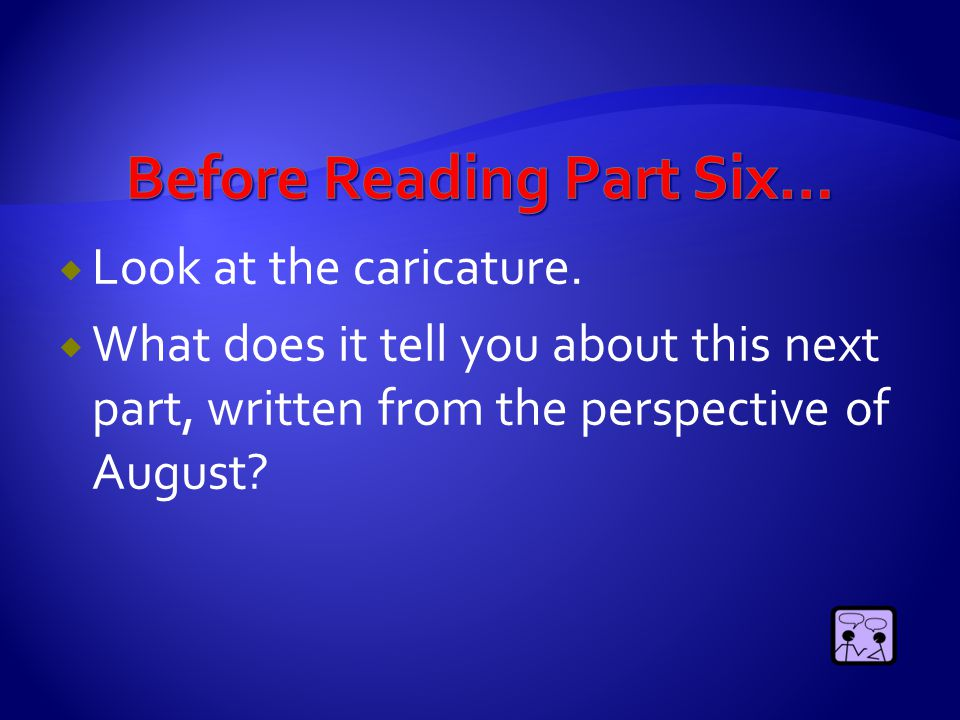  Look at the caricature.  What does it tell you about this next part, written from the perspective of August?