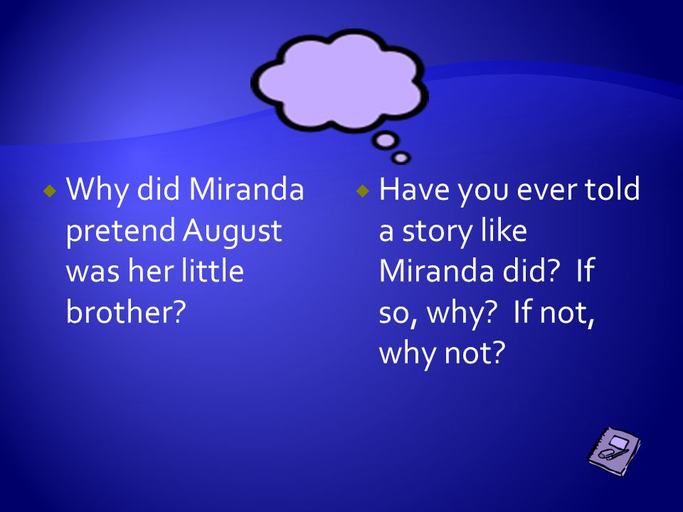  Why did Miranda pretend August was her little brother?  Have you ever told a story like Miranda did? If so, why? If not, why not?