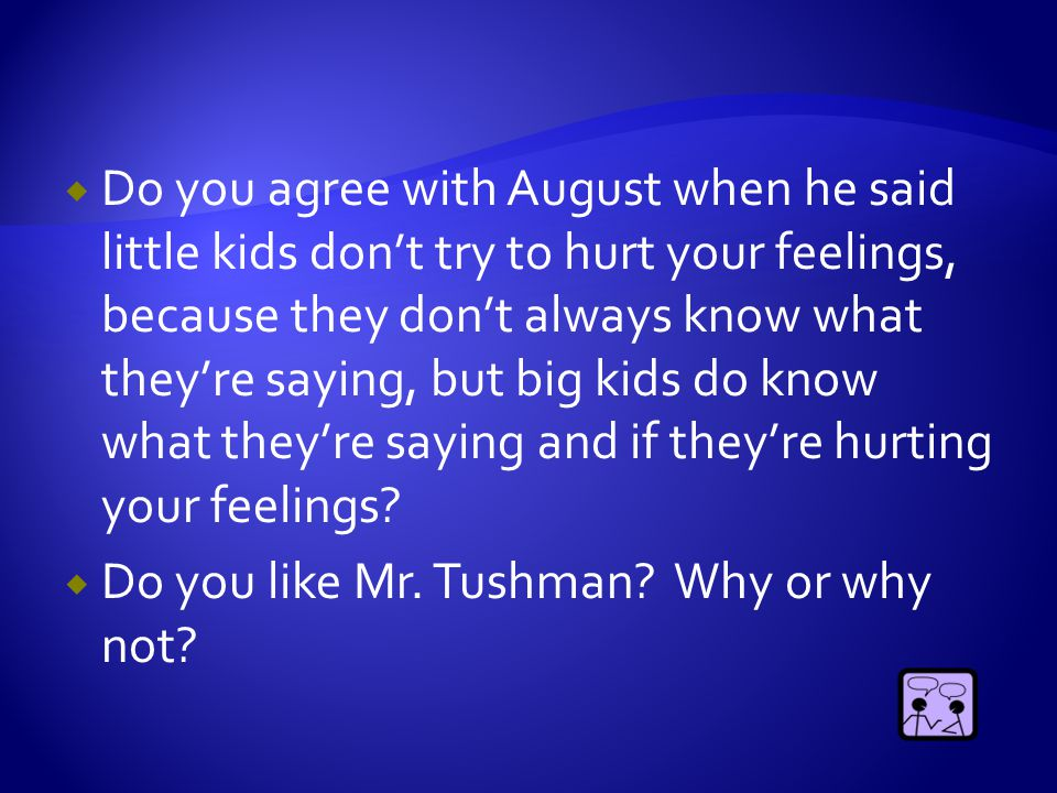  Do you agree with August when he said little kids don't try to hurt your feelings, because they don't always know what they're saying, but big kids