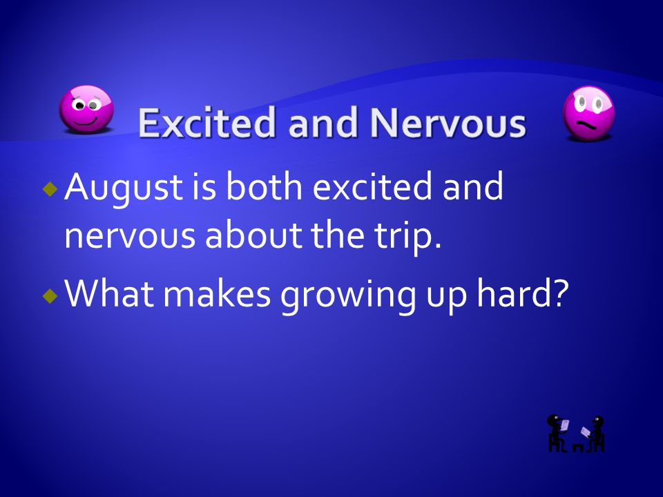  August is both excited and nervous about the trip.  What makes growing up hard?