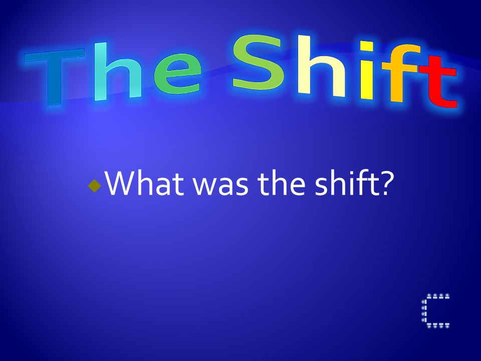  What was the shift?