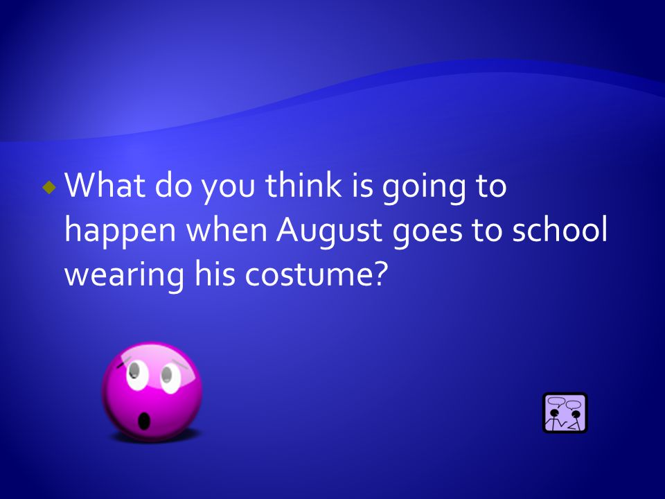  What do you think is going to happen when August goes to school wearing his costume?