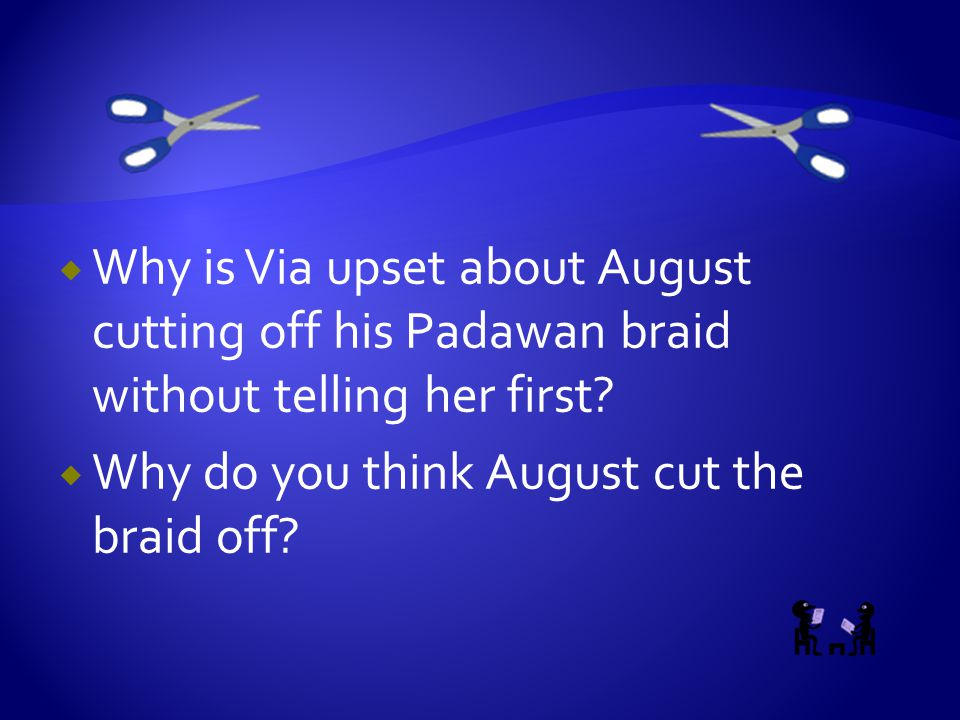  Why is Via upset about August cutting off his Padawan braid without telling her first?  Why do you think August cut the braid off?