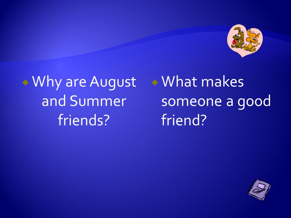  Why are August and Summer friends?  What makes someone a good friend?