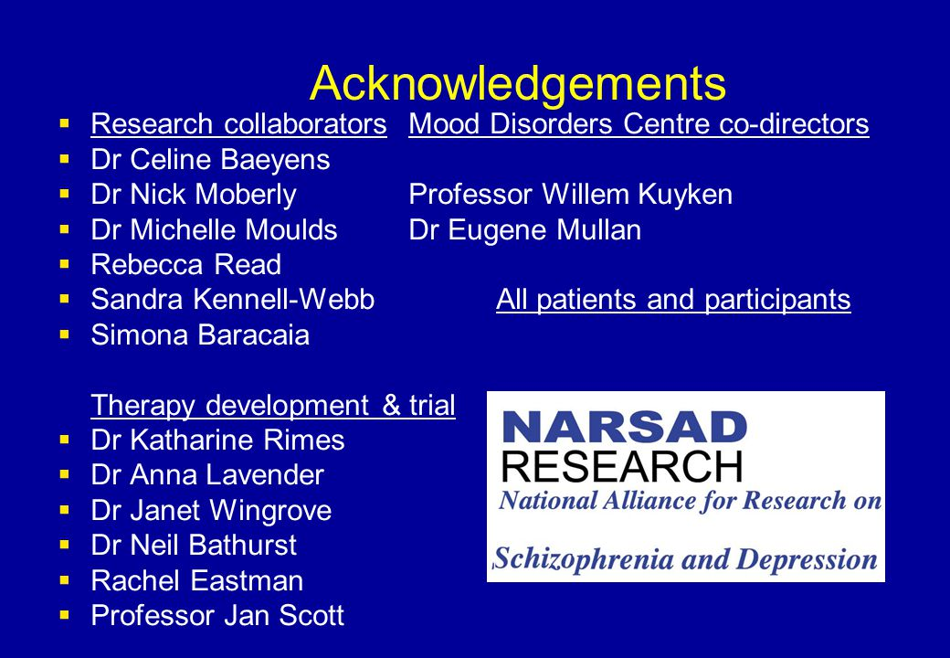 Acknowledgements  Research collaboratorsMood Disorders Centre co-directors  Dr Celine Baeyens  Dr Nick MoberlyProfessor Willem Kuyken  Dr Michelle