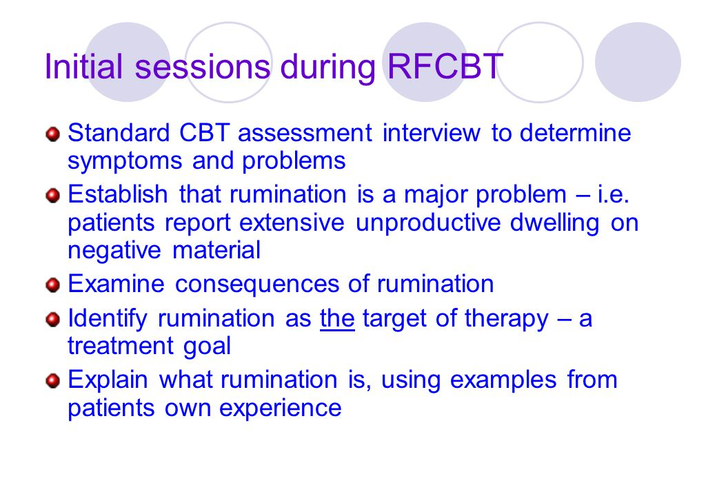 Initial sessions during RFCBT Standard CBT assessment interview to determine symptoms and problems Establish that rumination is a major problem – i.e.