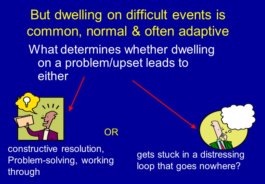 Trigger – Response Avoidance Pattern Trigger Response Alternative Coping (Approach) TRAP & TRAC guides What is the TRAP here? So what could get you back on TRAC?