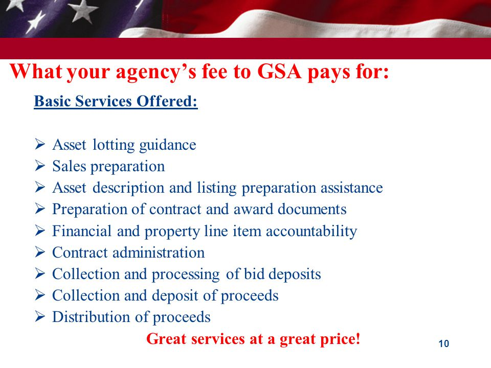 GSA Auctions®…a GovSales.gov  The GSA Auctions ® Sales Center represents the entire breadth of the GSA personal property sales program including sales services for all commodities of personal property, through all authorized methods of sale such as: GSA Auctions ® Sales Center Internet Auctions Sealed Bid Spot Bid Live Auctions Drop By Fixed Price Negotiated 9