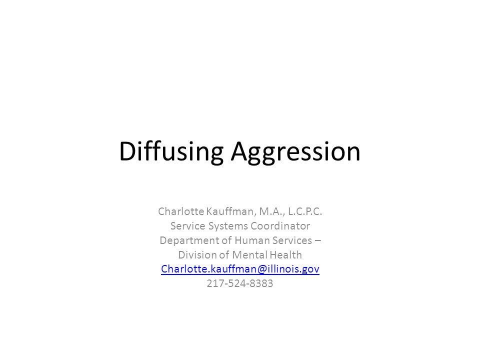 Diffusing Aggression Charlotte Kauffman, M.A., L.C.P.C.