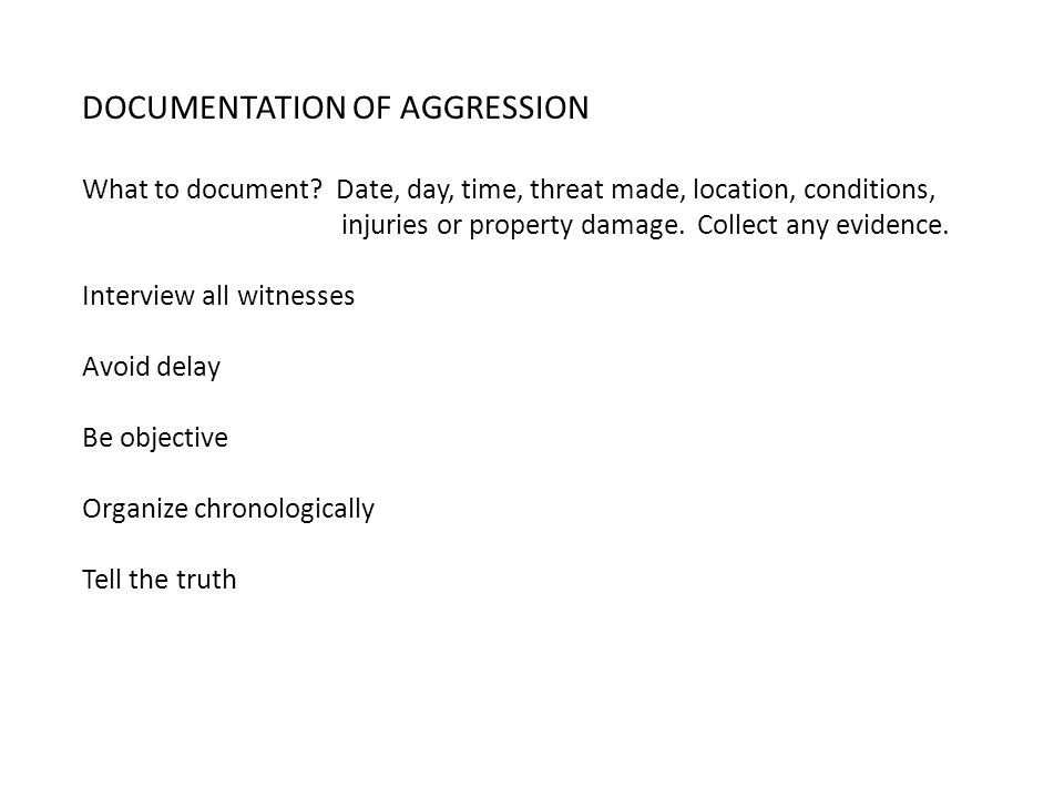 DOCUMENTATION OF AGGRESSION What to document.