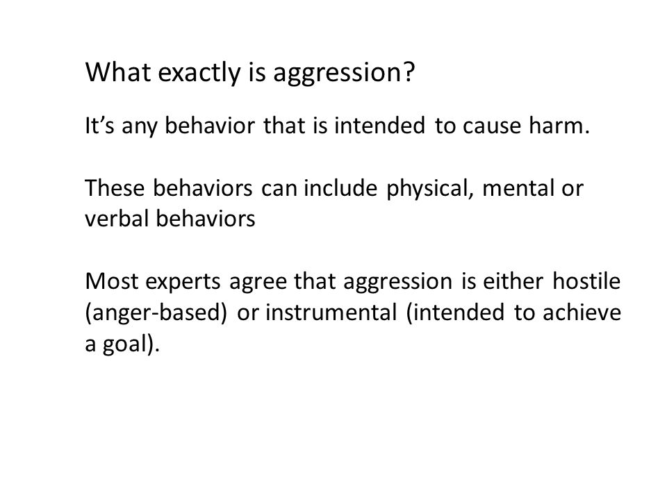 What exactly is aggression. It's any behavior that is intended to cause harm.