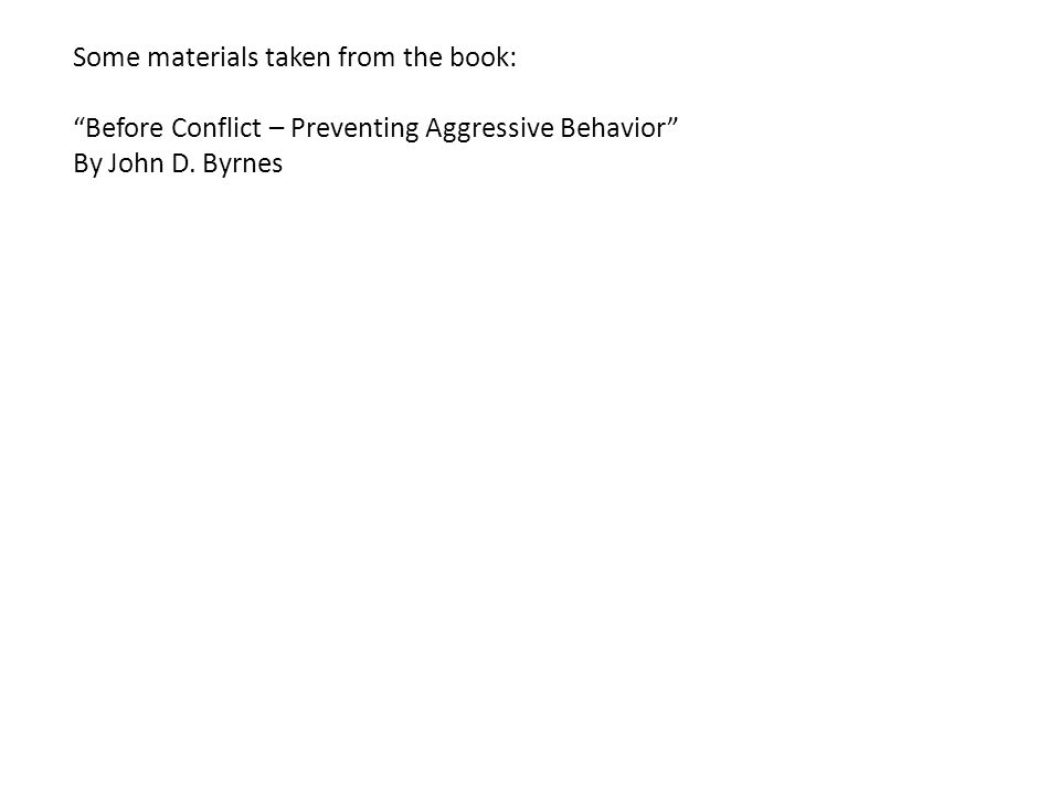 Some materials taken from the book: Before Conflict – Preventing Aggressive Behavior By John D.