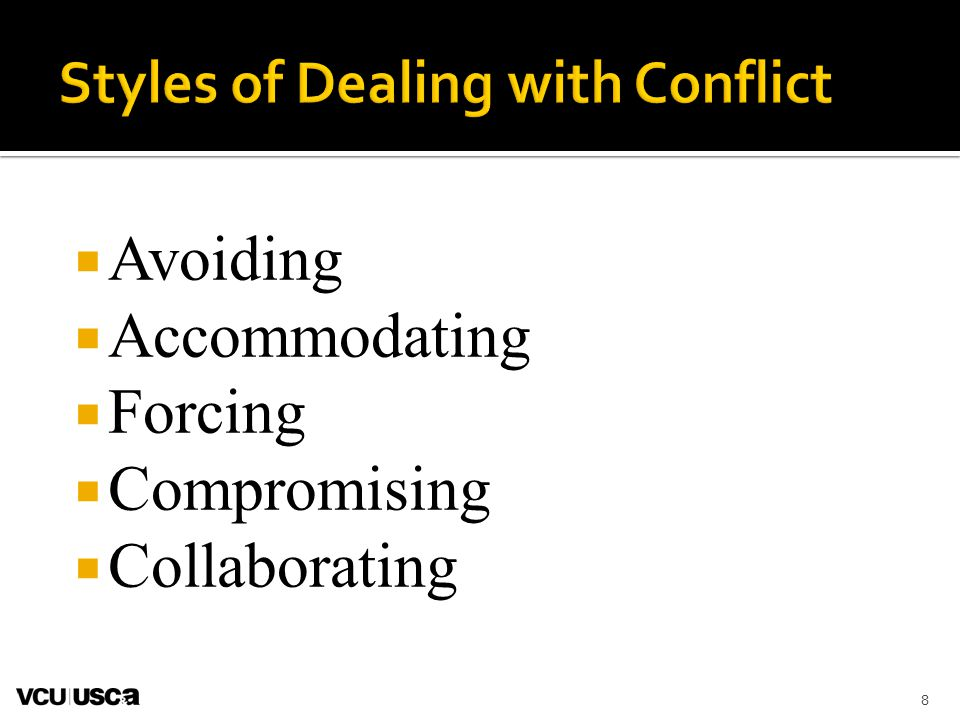 8  Avoiding  Accommodating  Forcing  Compromising  Collaborating