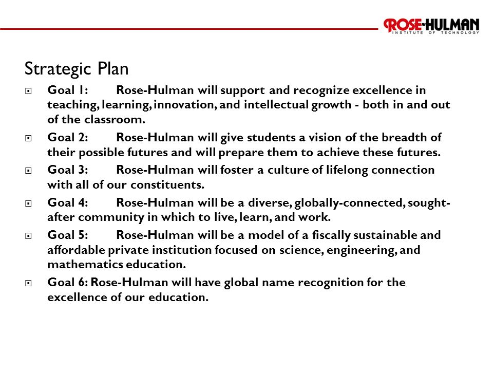 Strategic Plan  Goal 1:Rose-Hulman will support and recognize excellence in teaching, learning, innovation, and intellectual growth - both in and out