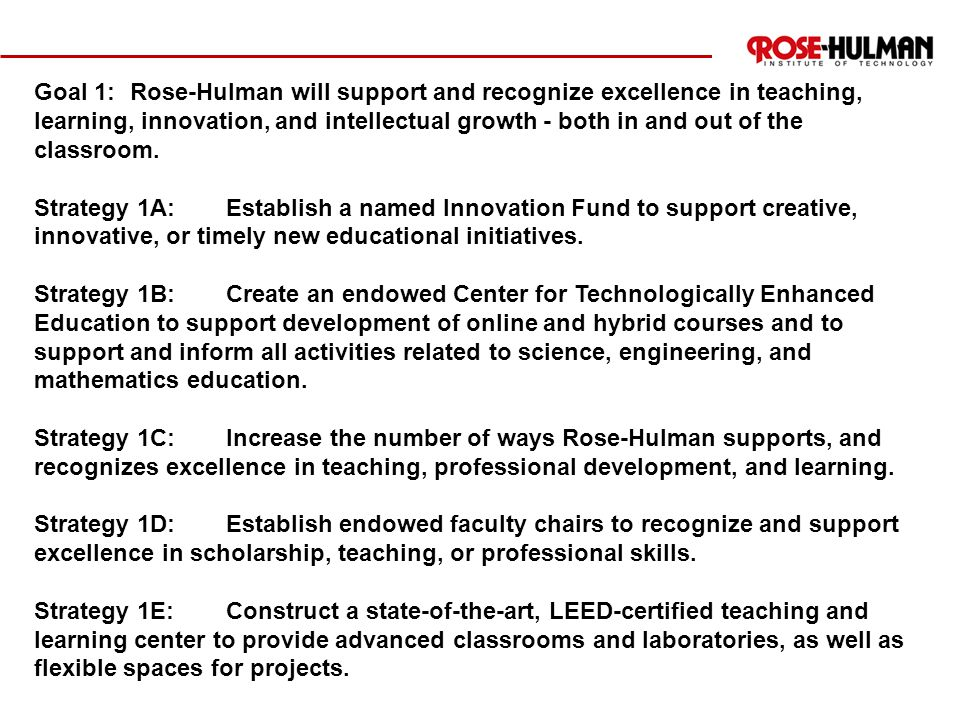 Goal 1:Rose-Hulman will support and recognize excellence in teaching, learning, innovation, and intellectual growth - both in and out of the classroom