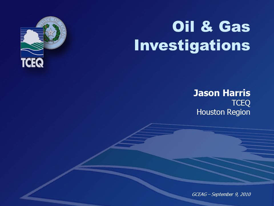 SBEA Internal Training – Oil & Gas February 3, 2010 Oil & Gas Investigations Jason Harris TCEQ Houston Region GCEAG – September 9, 2010