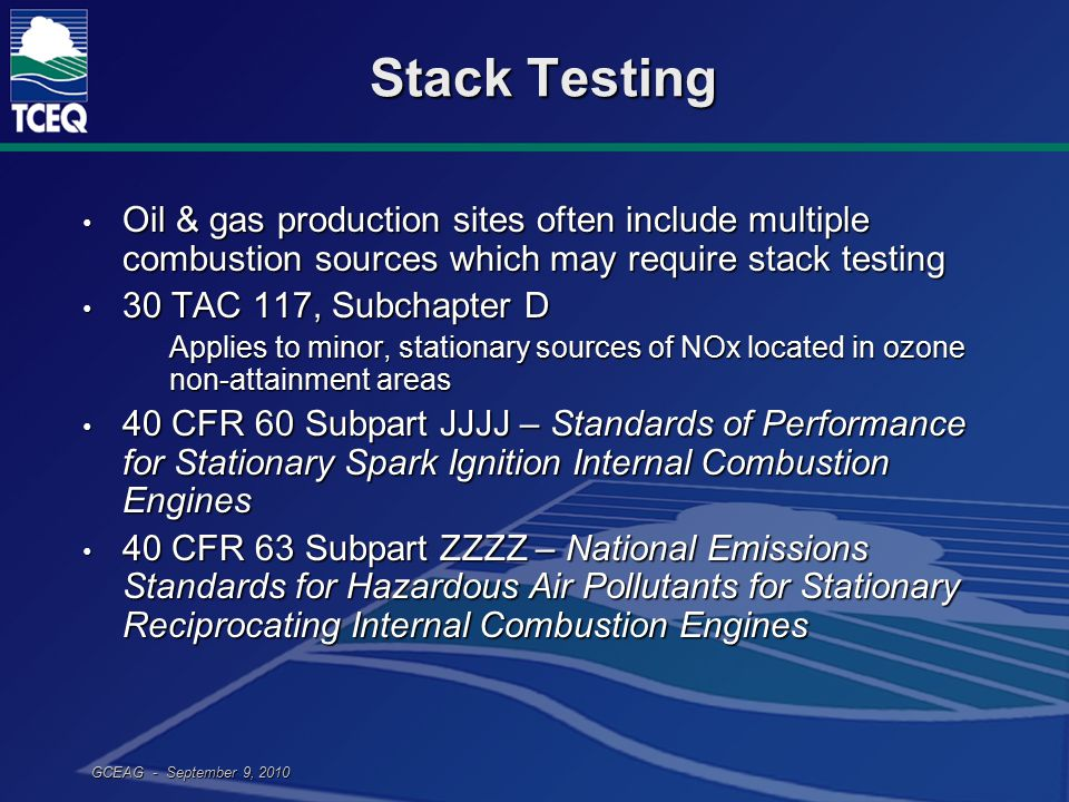 GCEAG - September 9, 2010 Stack Testing Oil & gas production sites often include multiple combustion sources which may require stack testing Oil & gas