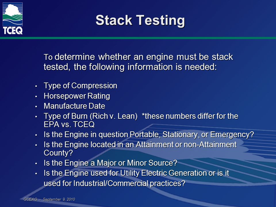 GCEAG - September 9, 2010 Stack Testing To determine whether an engine must be stack tested, the following information is needed: Type of Compression