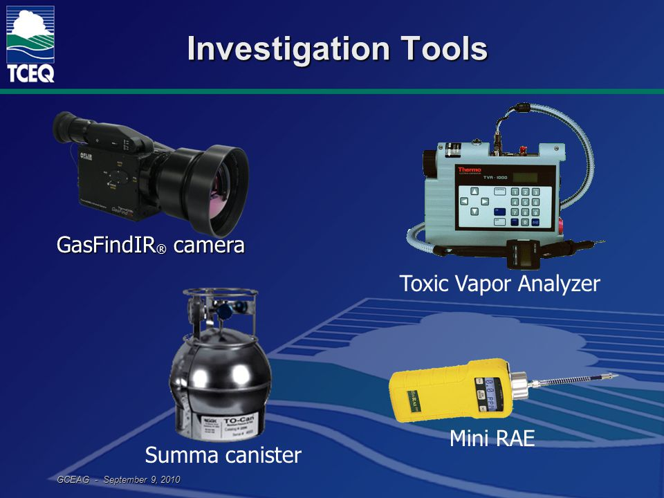 GCEAG - September 9, 2010 Investigation Tools GasFindIR ® camera Toxic Vapor Analyzer Mini RAE Summa canister