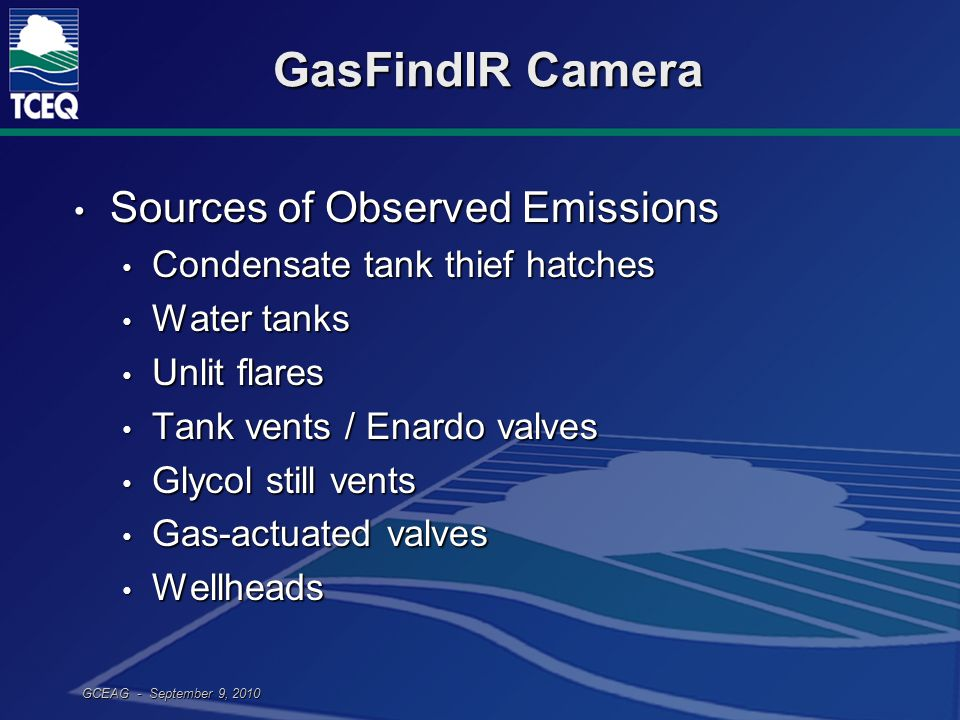 GCEAG - September 9, 2010 GasFindIR Camera Sources of Observed Emissions Sources of Observed Emissions Condensate tank thief hatches Condensate tank t