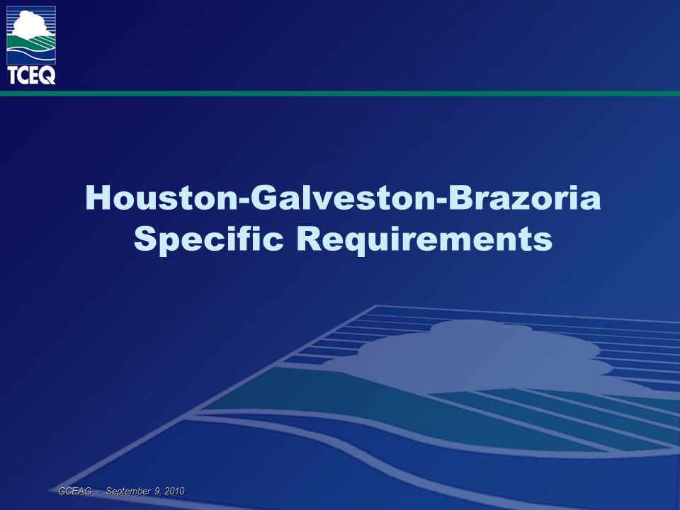 GCEAG - September 9, 2010 Houston-Galveston-Brazoria Specific Requirements
