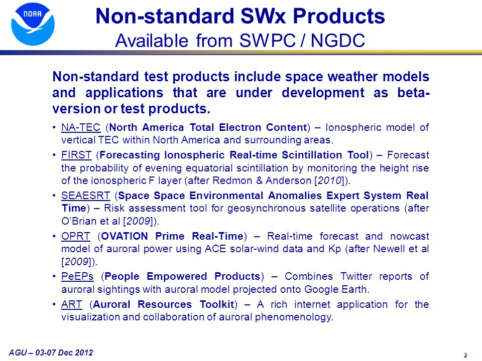 2 AGU – 03-07 Dec 2012 Non-standard SWx Products Available from SWPC / NGDC Non-standard test products include space weather models and applications that are under development as beta- version or test products.