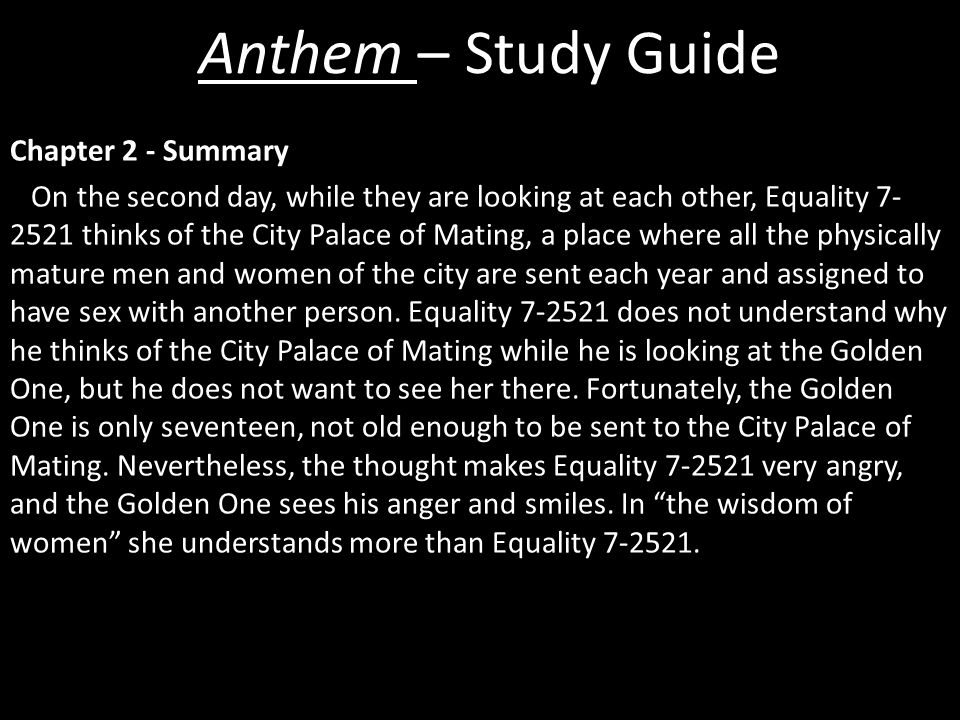 Chapter 2 - Summary On the second day, while they are looking at each other, Equality 7- 2521 thinks of the City Palace of Mating, a place where all the physically mature men and women of the city are sent each year and assigned to have sex with another person.