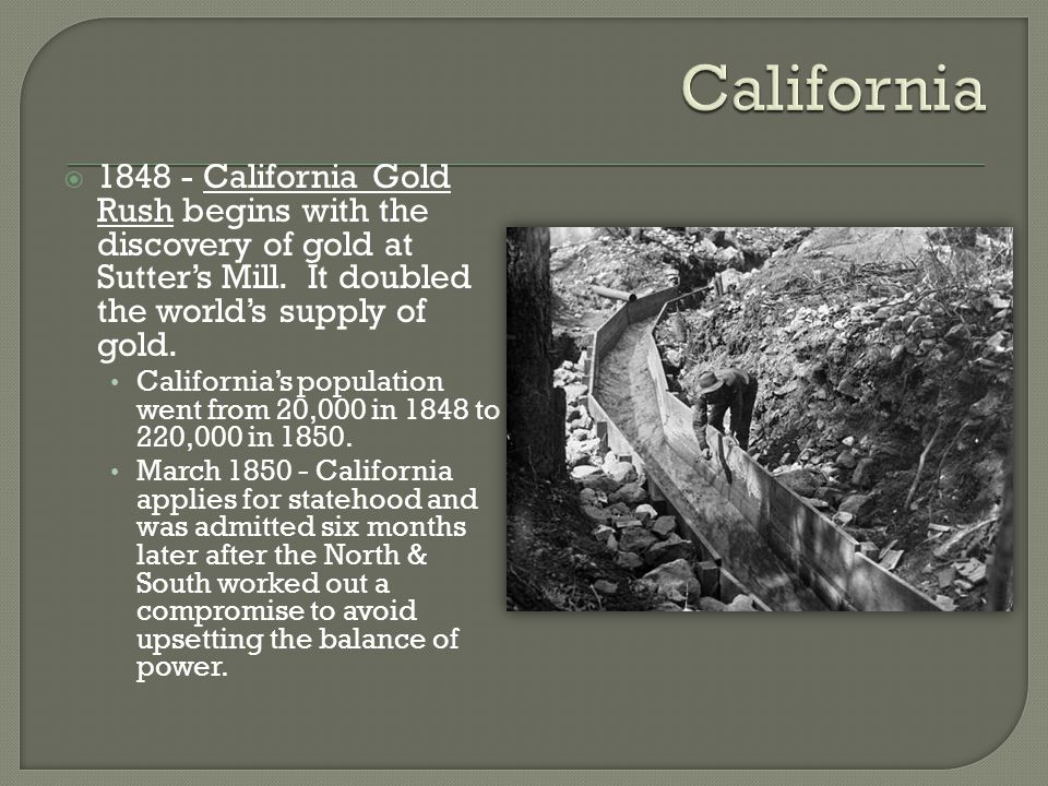  1848 - California Gold Rush begins with the discovery of gold at Sutter's Mill.