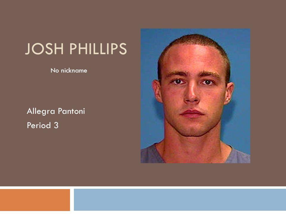 JOSH PHILLIPS Allegra Pantoni Period 3 No nickname