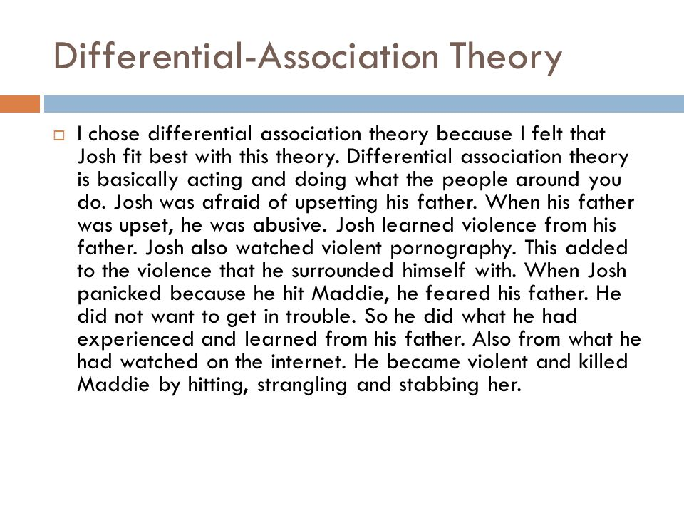 Differential-Association Theory  I chose differential association theory because I felt that Josh fit best with this theory. Differential association