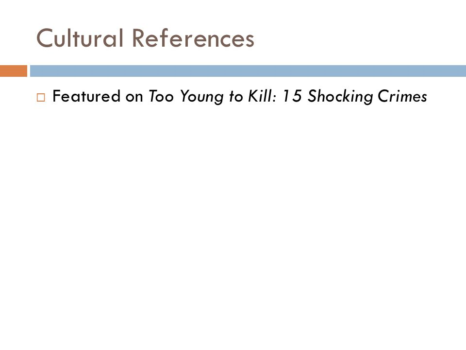 Cultural References  Featured on Too Young to Kill: 15 Shocking Crimes