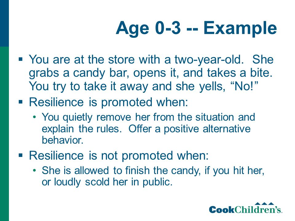 Age 0-3 -- Example  You are at the store with a two-year-old. She grabs a candy bar, opens it, and takes a bite. You try to take it away and she yell