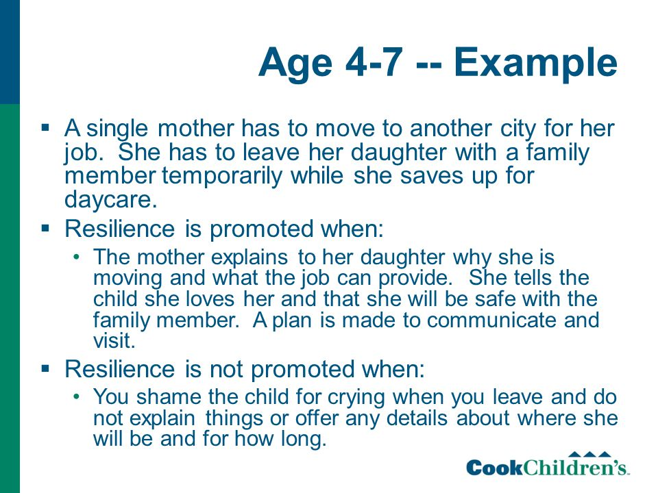 Age 4-7 -- Example  A single mother has to move to another city for her job.