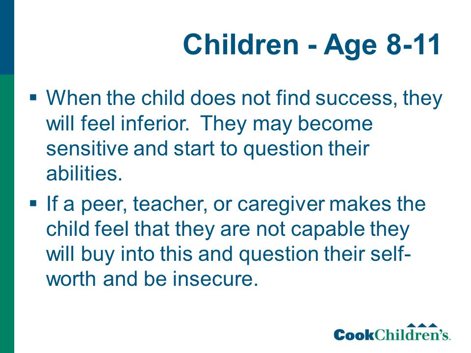 Children - Age 8-11  When the child does not find success, they will feel inferior.