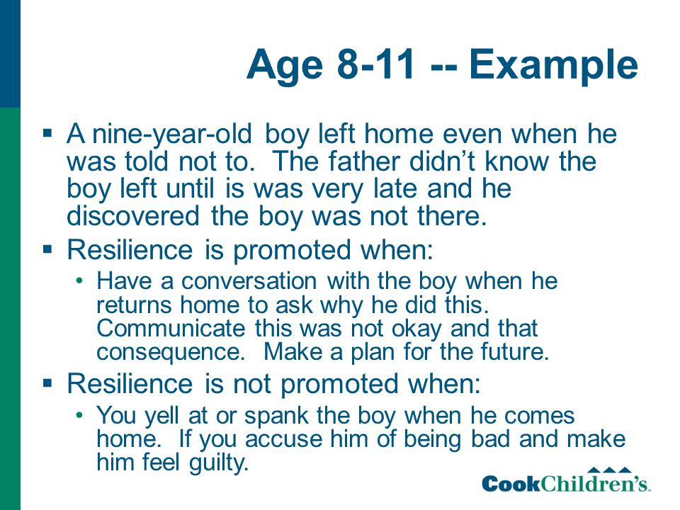 Age 8-11 -- Example  A nine-year-old boy left home even when he was told not to.