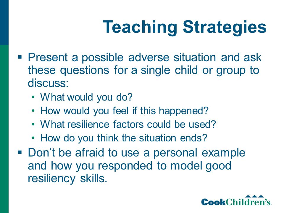 Teaching Strategies  Present a possible adverse situation and ask these questions for a single child or group to discuss: What would you do.