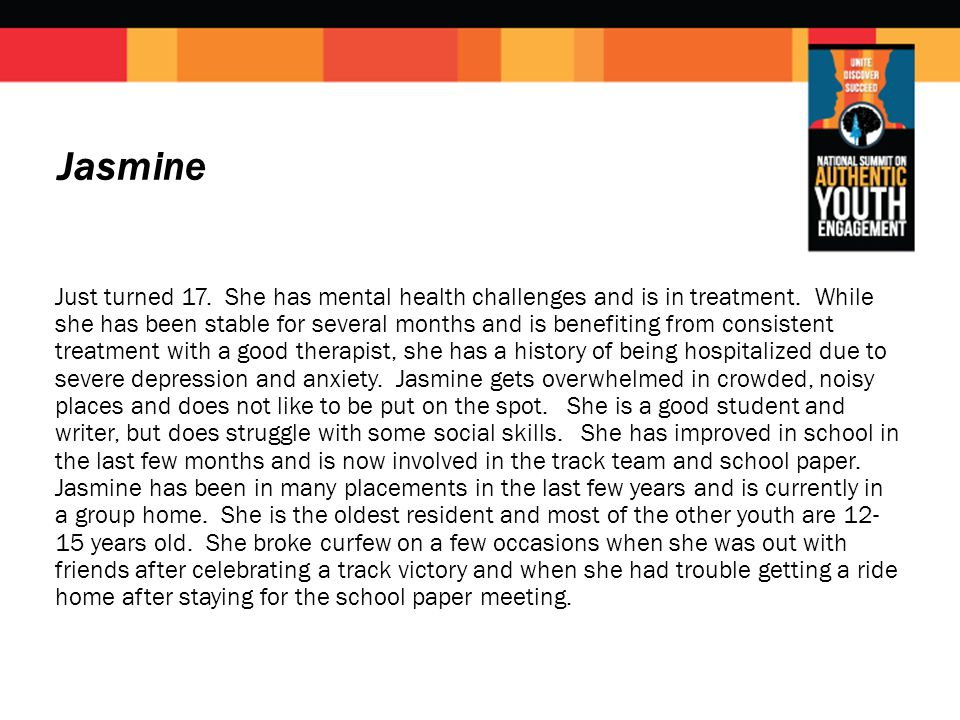 Jasmine Just turned 17.She has mental health challenges and is in treatment.