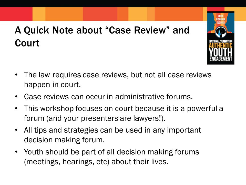 "A Quick Note about ""Case Review"" and Court The law requires case reviews, but not all case reviews happen in court. Case reviews can occur in administ"